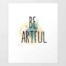 Be Artful 1 Art Print