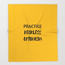 PRACTICE RECKLESS OPTIMISM - HAPPINESS QUOTE Throw Blanket