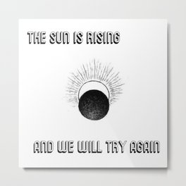 We Will Try Again Metal Print