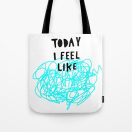 Today I feel like Tote Bag