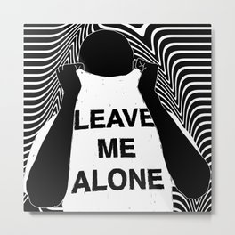 LEAVE ME ALONE Metal Print