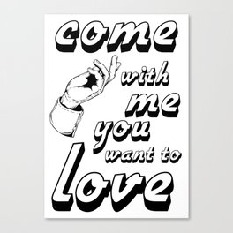 Come with me if you want to love Canvas Print