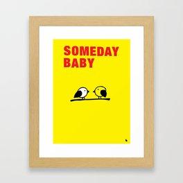 Someday baby. Framed Art Print