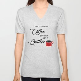 Give up Coffee? I'm not a quitter Unisex V-Neck