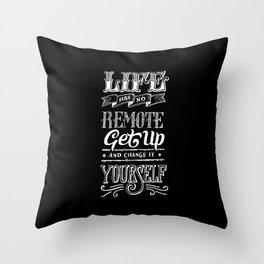 Life has no remote. Get up and change it yourself. Throw Pillow