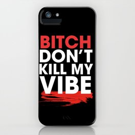 BITCH DON'T KILL MY VIBE iPhone Case