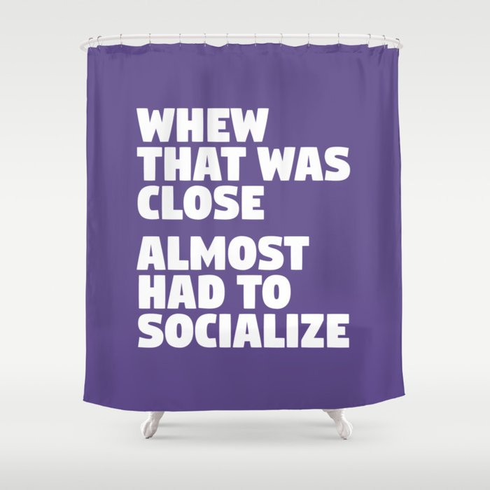 Whew That Was Close Almost Had To Socialize (Ultra Violet) Shower ...