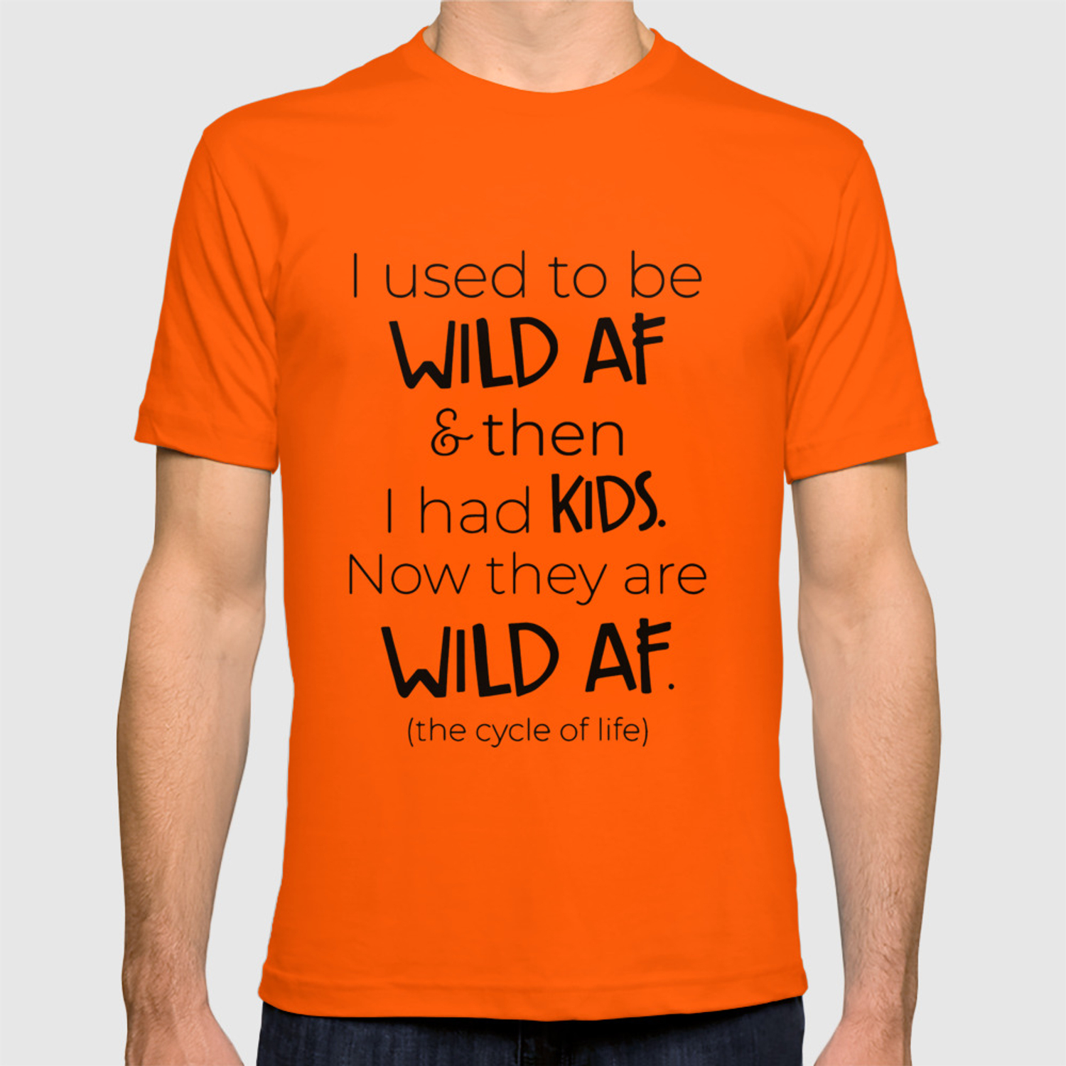 e0818197 I used to be wild af and then i had kids now they are wild af the cycle of  life mom t-shirts T-shirt by jacquelyndion | Society6