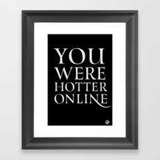 You Were Hotter Online 2 Framed Art Print