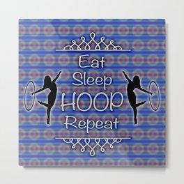 """""""Eat, Sleep, Hoop, Repeat"""" Design Metal Print"""