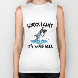 sorry i can not it is shark week kill you shark hunt Biker Tank