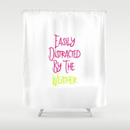 Easily Distracted By The Weather Meteorologist Shower Curtain