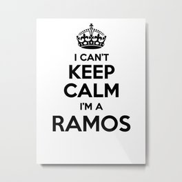 I cant keep calm I am a RAMOS Metal Print