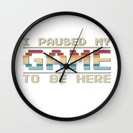 I Pause My Game To Be Here Wall Clock
