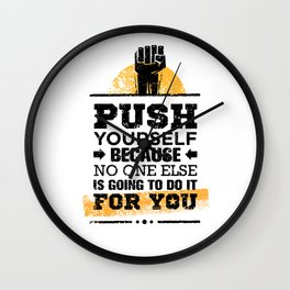 Push Yourself Because No One Else Is Going To Do It For You. Inspiring Creative Motivation Quote. Wall Clock