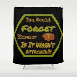 Don't Forget Your Head Shower Curtain