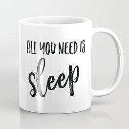 All you need is sleep Coffee Mug