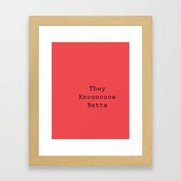 They Knoooooow Betta Framed Art Print