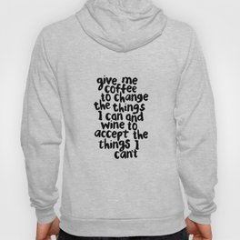 Give Me Coffee to Change the Things I Can and Wine to Accept the Things I Can't Hoody