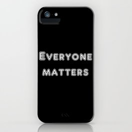 Everyone matters iPhone Case