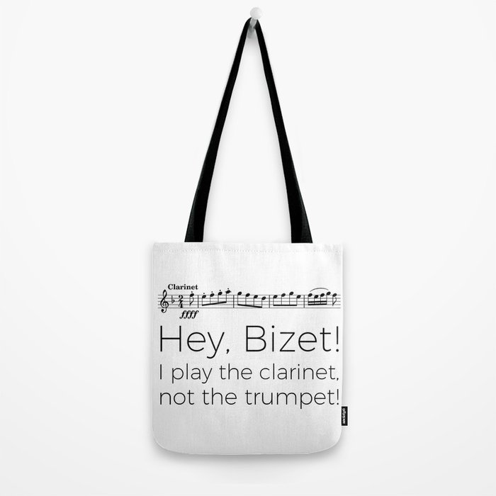 Hey Bizet! I play the clarinet, not the trumpet! Tote Bag