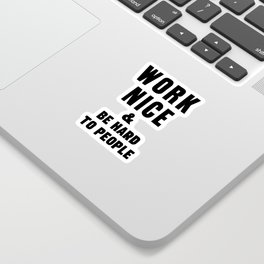 Work Nice & Be Hard To People - Anthony Burrill Parody Sticker
