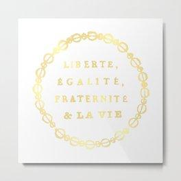 Liberté, égalité, fraternité, & la vie Metal Print