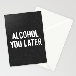 Alcohol You Later Funny Quote Stationery Cards