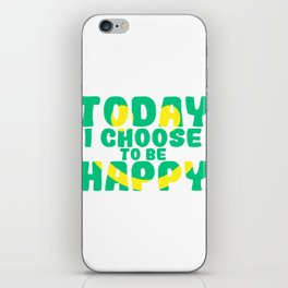 "A Nice Choosing Theme Tee For You Who Chooses Carefully Saying ""Today I Choose To Be Happy"" T-shirt iPhone Skin"