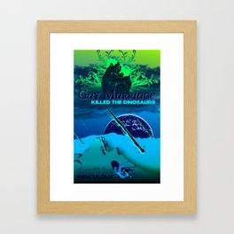 Gay Marriage Killed the Dinosaurs Framed Art Print