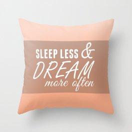 Sleep Less & Dream More Often in Peach Throw Pillow