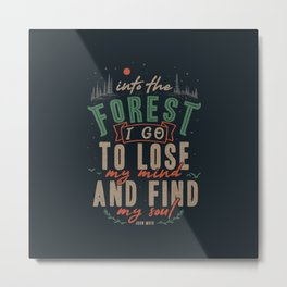 And into the forest I go, to lose my mind and find my soul. Metal Print