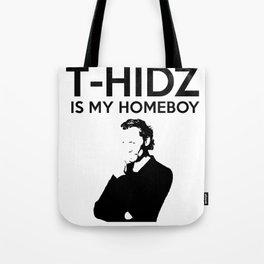 T-Hidz is my homeboy Tote Bag