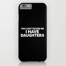 I Have Daughters Funny Quote iPhone 6 Slim Case