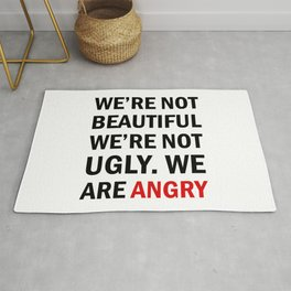 We're not beautiful, we're not ugly. We are angry! Rug