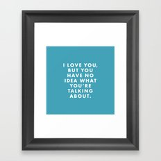 Moonrise Kingdom - I love you, but I have no idea what you're talking about. Framed Art Print