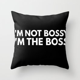I Am Not Bossy I Am The Boss  Funny Throw Pillow