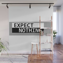 Expect Nothing Wall Mural