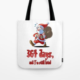 Santa Clause - 364 Days, and I'm still late! Tote Bag