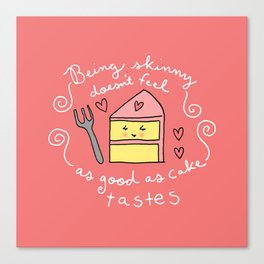 Being Skinny Doesn't Feel as Good as Cake Tastes Canvas Print