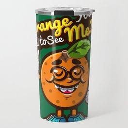 Orange You Glad To See Me? Travel Mug