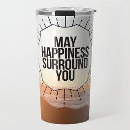 May Happiness Surround You Travel Mug