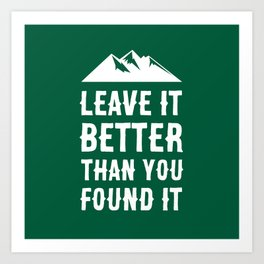 Leave It Better Than You Found It - Mountain Edition Art Print