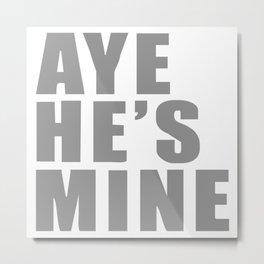 Aye He's Mine Funny Metal Print