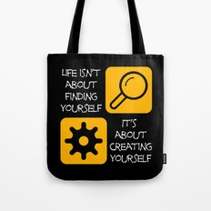 Life isn't about finding yourself Tote Bag