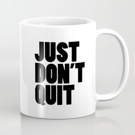 Just Don't Quit Coffee Mug