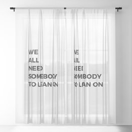 we all need somebody to lean on Sheer Curtain