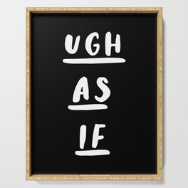 Ugh As If black-white typography poster black and white design bedroom wall home decor Serving Tray