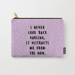 I NEVER LOOK BACK DARLING Carry-All Pouch