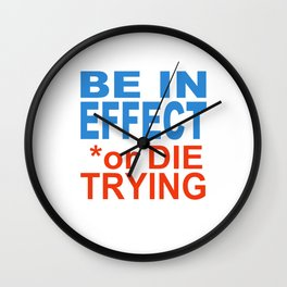 BE in EFFECT or DIE TRYING Wall Clock